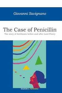 Thecase of penicillin. The story of antibiosis before and after Lord Florey