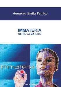 Immateria. Oltre la matrice - Annarita S. Petrino - copertina