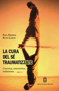 La cura del sé traumatizzato. Coscienza, neuroscienze, trattamento