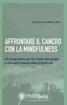 Steamcon.it Affrontare il cancro con la mindfulness. Un programma per far fronte alle terapie e ritrovare il senso della propria vita Image
