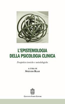 L epistemologia della psicologia clinica. Prospettive teoriche e metodologiche.pdf