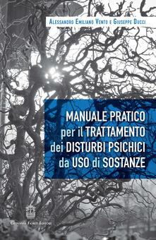 Manuale pratico per il trattamento dei disturbi psichici da uso di sostanze - Alessandro Emiliano Vento,Giuseppe Ducci - copertina