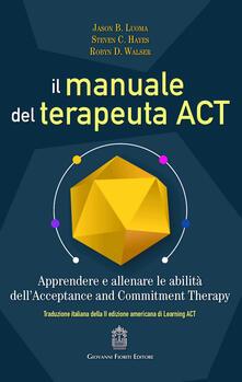Daddyswing.es Il manuale del terapeuta ACT. Apprendere e allenare le abilità dell'Acceptance and Commitment Therapy Image