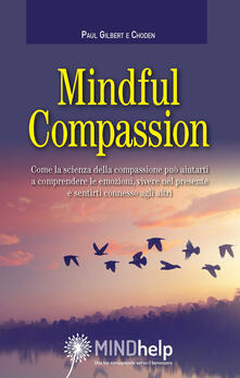 Mindful Compassion - Paul Gilbert,Choden - copertina