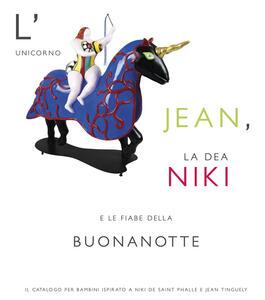 L' unicorno Jean, la dea Niki e le fiabe della buonanotte. Il catalogo per bambini ispirato a Niki de Saint Phalle e Jean Tinguely