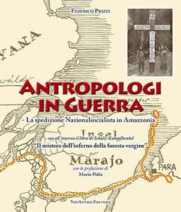 Antropologi in guerra. La spedizione nazionalsocialista in Amazzonia