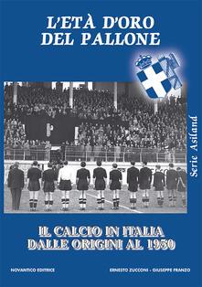 Radiosenisenews.it L' età d'oro del pallone. Il calcio in italia dalle origini al 1950 Image