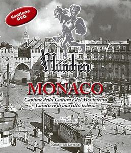 München-Monaco. Capitale della cultura e del movimento. Carattere di una città tedesca. Con DVD-ROM
