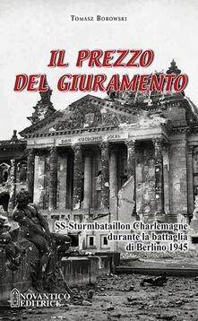 Il prezzo del giuramento. SS-Sturmbataillon Charlemagne durante la battaglia di Berlino 1945.pdf