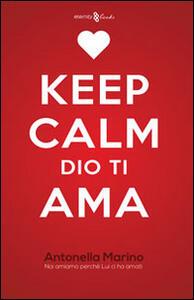 Keep calm, Dio ti ama. Noi amiamo perché lui ci ha amati