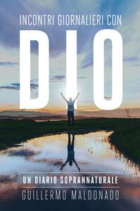 Incontri giornalieri con Dio. Un diario soprannaturale