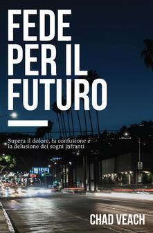 Fede per il futuro. Supera il dolore, la confusione e la delusione dei sogni infranti.pdf