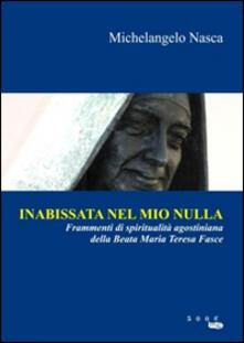 Inabissata nel mio nulla. Frammenti di spiritualità agostiniana della beata Maria Teresa Fasce - Michelangelo Nasca - copertina