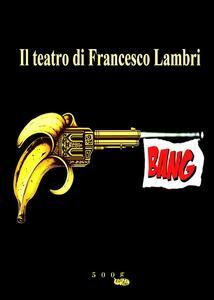 Bang. Il teatro di Francesco Lambri