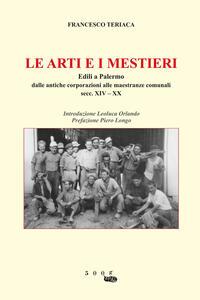 Le arti e i mestieri. Edili a Palermo. Dalle antiche corporazioni alle maestranze comunali secc. XIV-XX