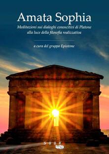 Listadelpopolo.it Amata sophia. Meditazioni sui dialoghi conoscitivi di Platone alla luce della filosofia realizzativa Image