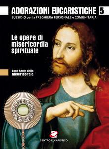 Adorazioni eucaristiche sulle Opere di Misericordia spirituale. Sussidio per la preghiera personale e comunitaria
