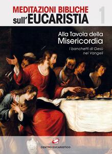 Alla tavola della misericordia. I banchetti di Gesù nei Vangeli