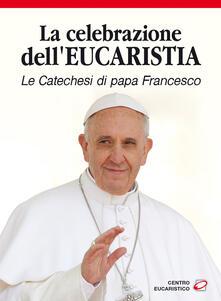 Camfeed.it La celebrazione dell'eucaristia. Le catechesi di papa Francesco Image