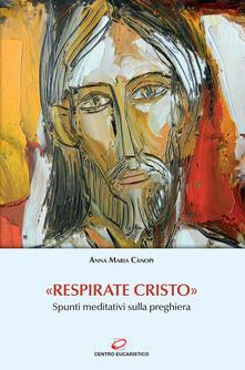 «Respirate Cristo». Spunti meditativi sulla preghiera - Anna Maria Cànopi - copertina