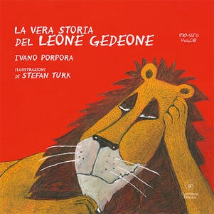 La vera storia del leone Gedeone. Ediz. a colori