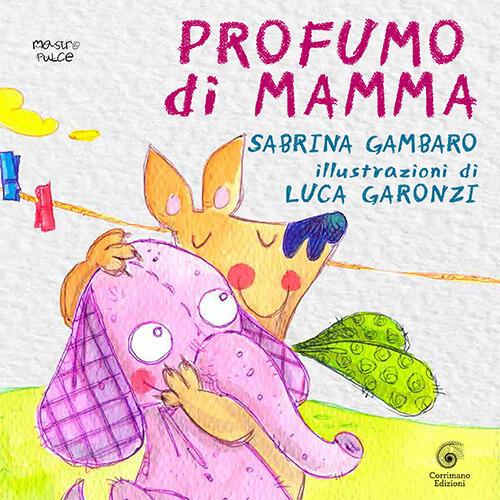 """Risultati immagini per Profumo di mamma"""" di Sabrina Gambaro per Corrimano Edizioni."""