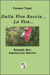 Dalla viva roccia... La vita... Rolando Rivi. Seminarista martire