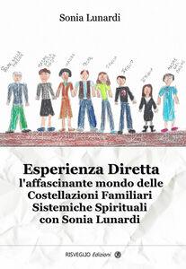 Libro Esperienza diretta. L'affascinante mondo delle costellazioni familiari sistemiche spirituali con Sonia Lunardi Sonia Lunardi