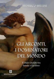 Gli arconti, i dominatori del mondo. Il male occulto tra Satana e Lucifero - Federico Bellini - copertina