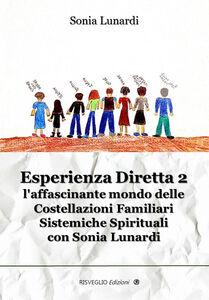 Libro Esperienza diretta. L'affascinante mondo delle costellazioni familiari sistemiche spirituali con Sonia Lunardi. Vol. 2 Sonia Lunardi