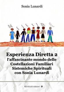 Secchiarapita.it Esperienza diretta. L'affascinante mondo delle costellazioni familiari sistemiche spirituali con Sonia Lunardi. Vol. 2 Image