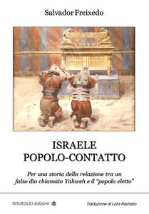 Libro Israele popolo-contatto. Per una storia della relazione tra un falso dio chiamato Yahweh e il «popolo eletto» Salvador Freixedo