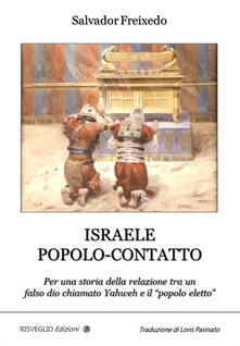 Listadelpopolo.it Israele popolo-contatto. Per una storia della relazione tra un falso dio chiamato Yahweh e il «popolo eletto» Image
