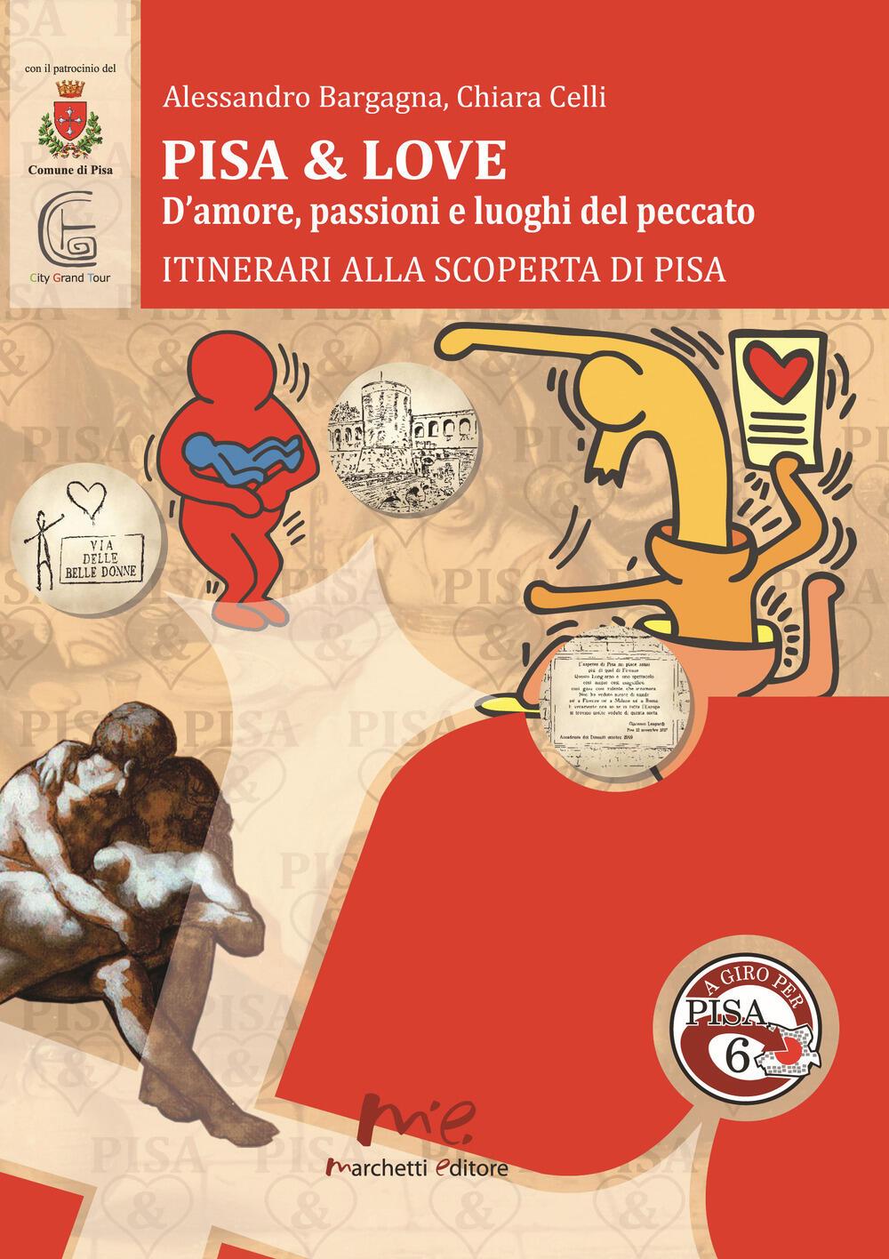 Pisa & love. D\'amore, passioni e luoghi del peccato. Itinerari ...