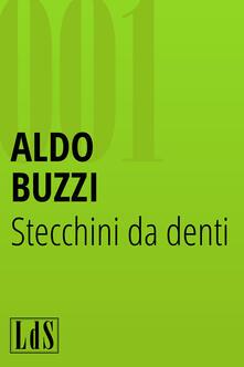 Stecchini da denti - Aldo Buzzi - ebook