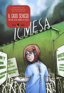 Libro Il caso Seveso. Era un caldo sabato di luglio Francesca Cosi Alessandra Repossi Sara Antonellini