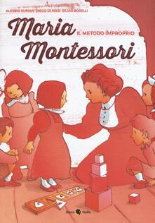 Maria Montessori. Il metodo improprio - Alessio Surian,Diego Di Masi,Silvio Boselli - copertina