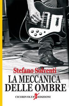 La meccanica delle ombre - Stefano Solventi - copertina