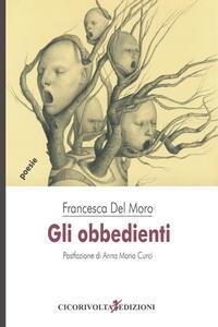 Libro Gli obbedienti Francesca Del Moro