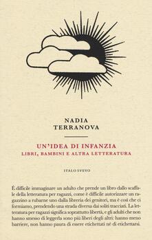 Un' idea di infanzia. Libri, bambini e altra letteratura - Nadia Terranova - copertina