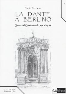 La Dante a Berlino. Storia del comitato dal 1956 al 1989 - Fabio Ferrarini - copertina