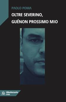 Oltre Severino, Guénon prossimo mio - Paolo Poma - copertina