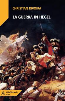 La guerra in Hegel - Christian Rivoira - copertina