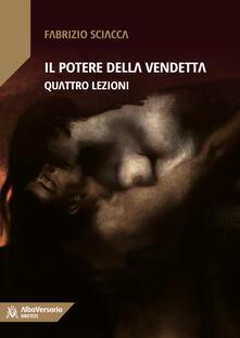 Il potere della vendetta. Quattro lezioni - Fabrizio Sciacca - copertina