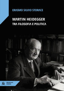 Libro Martin Heidegger tra filosofia e politica Erasmo Silvio Storace