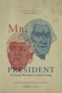 Libro Mr. president. Da George Washington a Donald Trump Fernando Masullo , Andrea Bozzo