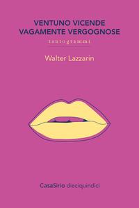 Ventuno vicende vagamente vergognose. Tautogrammi - Lazzarin Walter - wuz.it