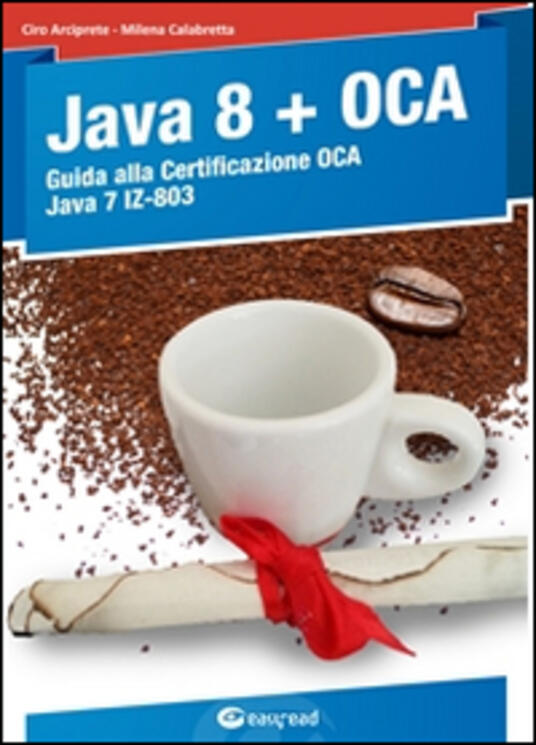 Java 8. Guida alla certificazione OCA Java 7 - Ciro Arciprete,Milena Calabretta - copertina