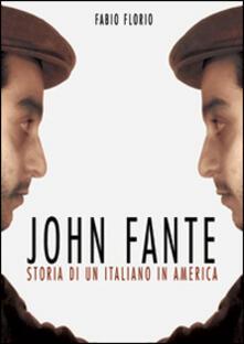 John Fante. Storia di un italiano in America - Fabio Florio - copertina