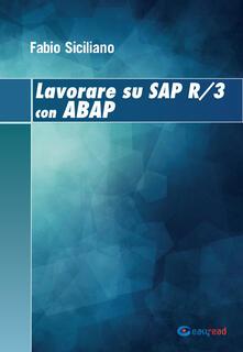 Lavorare su SAP R/3 con ABAP. Ediz. multilingue - Fabio Siciliano - copertina